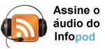 assine o audio do infopod