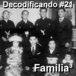 Decodificando 21 – Família ao cubo